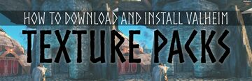 How to Download and Install Valheim Texture Packs Valheim Article