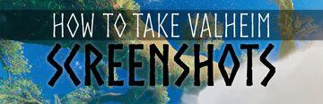 How to Take Screenshots in Valheim Valheim Article