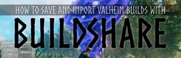 How to Save and  Import Valheim Builds with BuildShare Valheim Article